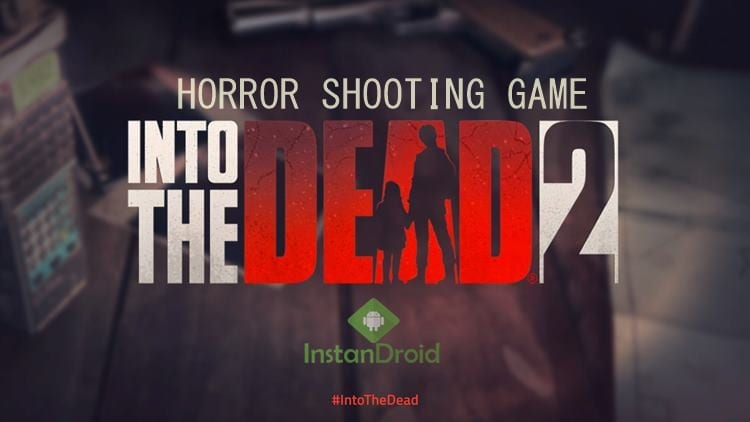 Into The Dead 2 Android Game Free Download