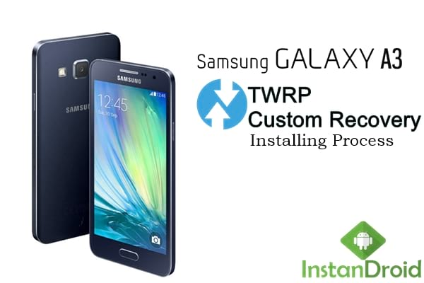 Samsung Galaxy A3 SM-A300FU Custom Recovery - TWRP | InstanDroid