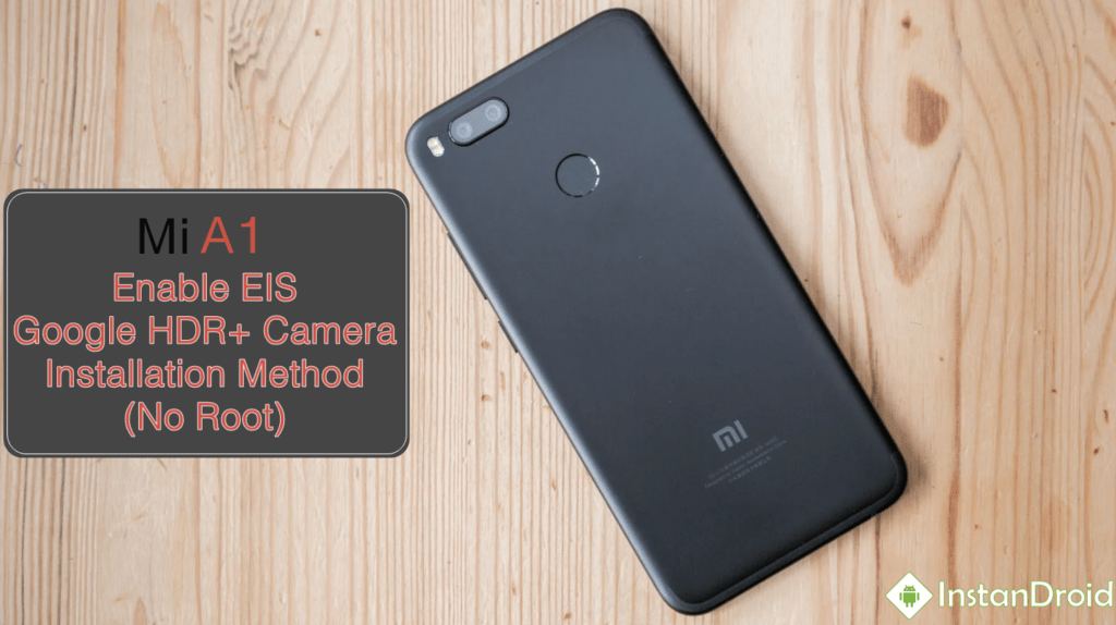 Xiaomi MI A1 Enable EIS, Google HDR+ CAMERA - No Root