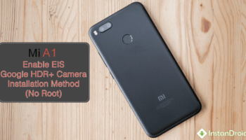 Xiaomi MI A1 Enable EIS, Google HDR+ CAMERA – No Root