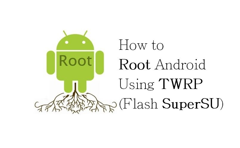 How to Root Android Using TWRP (Flash SuperSU)