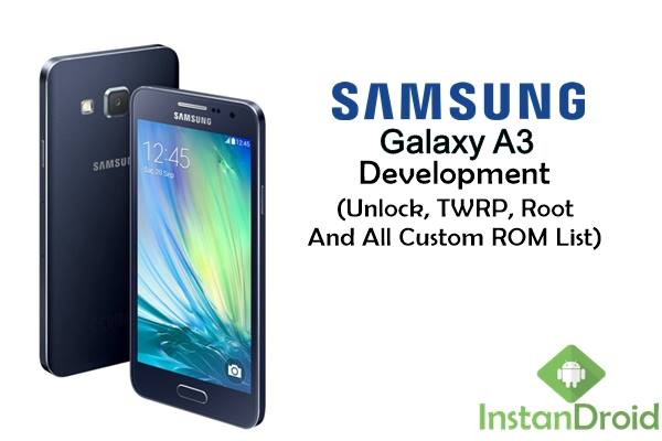 Samsung Galaxy A3 Development - Unlock, TWRP, Root And All Custom ROM List