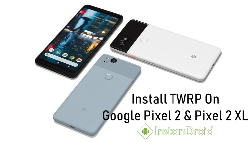 Google Pixel 2 And Pixel 2 XL TWRP Custom Recovery Installation Method