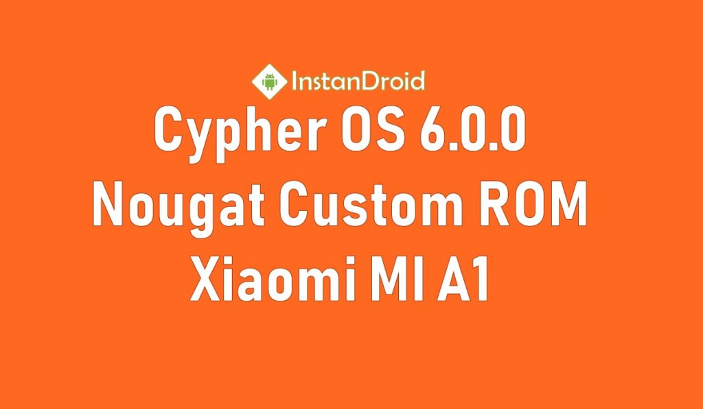 Xiaomi MI A1 Nougat Custom Rom Cypher OS ROM - AOSCP (Nougat 7.1.2) (Unofficial)