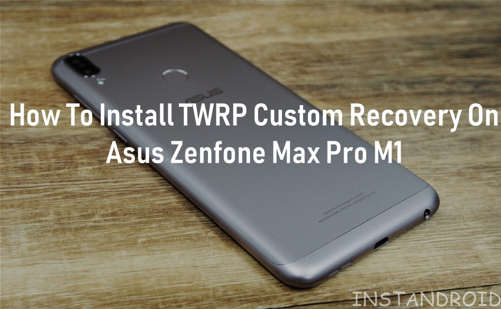 Install Custom Recovery TWRP On Asus Zenfone Max Pro M1